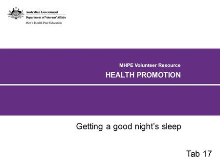MHPE Volunteer Resource HEALTH PROMOTION Getting a good night's sleep Tab 17.