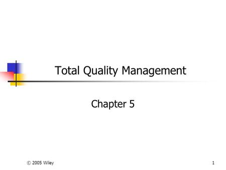 © 2005 Wiley1 Total Quality Management Chapter 5.