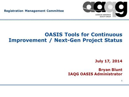 Company Confidential Registration Management Committee 1 July 17, 2014 Bryan Blunt IAQG OASIS Administrator OASIS Tools for Continuous Improvement / Next-Gen.