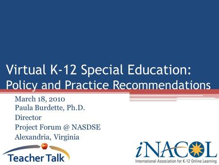 Virtual K-12 Special Education: Policy and Practice Recommendations March 18, 2010 Paula Burdette, Ph.D. Director Project NASDSE Alexandria, Virginia.