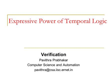 Expressive Power of Temporal Logic Verification Pavithra Prabhakar Computer Science and Automation