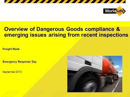 Overview of Dangerous Goods compliance & emerging issues arising from recent inspections Freight Week Emergency Response Day September 2013.