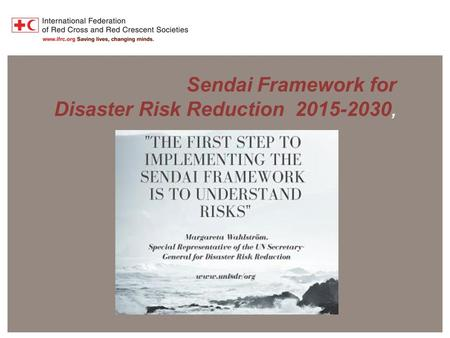 Sendai Framework for Disaster Risk Reduction 2015-2030 Sendai Framework for Disaster Risk Reduction 2015-2030,