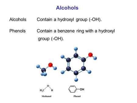 Alcohols Alcohols Contain a hydroxyl group (-OH).