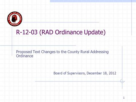 1 R-12-03 (RAD Ordinance Update) Proposed Text Changes to the County Rural Addressing Ordinance Board of Supervisors, December 18, 2012.