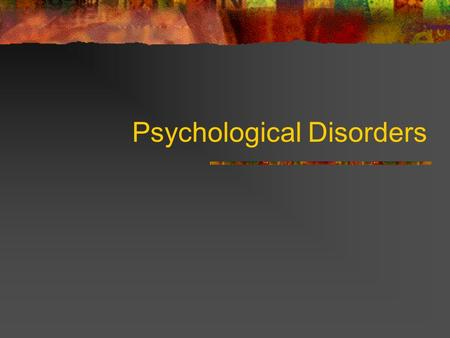 Psychological Disorders. Defining Abnormality THREE CLASSIC SYMPTOMS of MENTAL DISORDER: Hallucinations: false sensory experiences Delusions: disorders.
