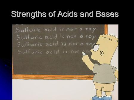 Strengths of Acids and Bases. Electrical Conductivity Acidic and basic solutions conduct electricity. Acidic and basic solutions conduct electricity.