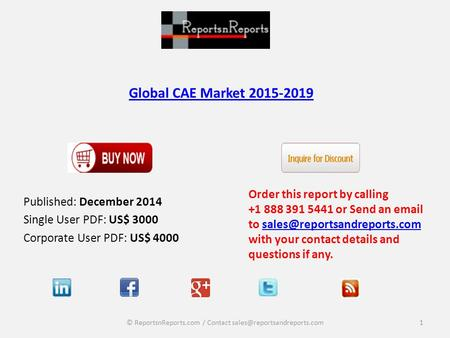 Global CAE Market 2015-2019 Published: December 2014 Single User PDF: US$ 3000 Corporate User PDF: US$ 4000 Order this report by calling +1 888 391 5441.