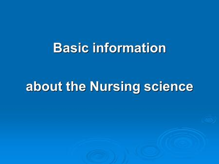Basic information about the Nursing science. Definition of Nursing  Nursing is a system of typical nursing activities concerning the individual, families.
