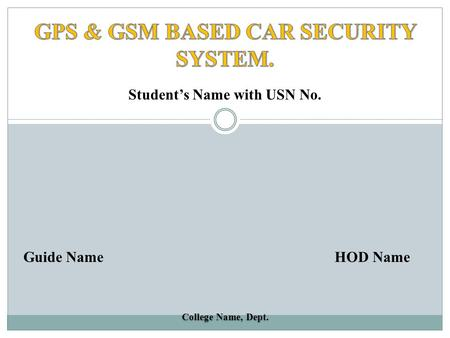 GPS & GSM BASED CAR SECURITY SYSTEM. Student's Name with USN No.