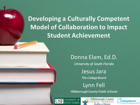 Developing a Culturally Competent Model of Collaboration to Impact Student Achievement Donna Elam, Ed.D. University of South Florida Jesus Jara The College.