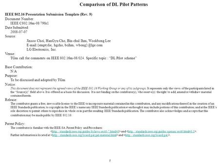 1 Comparison of DL Pilot Patterns IEEE 802.16 Presentation Submission Template (Rev. 9) Document Number: IEEE C802.16m-08/798r1 Date Submitted: 2008-07-07.