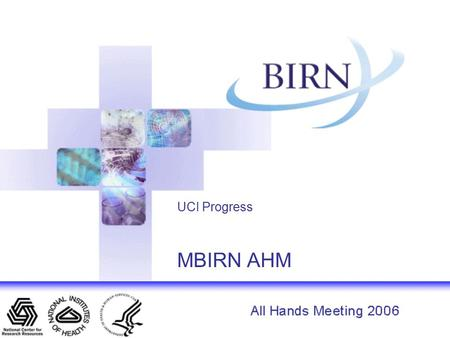 UCI Progress MBIRN AHM. Progress Tool Development –FIPS and HID: Modifications to store derived data, including morphometric measures from Freesurfer.