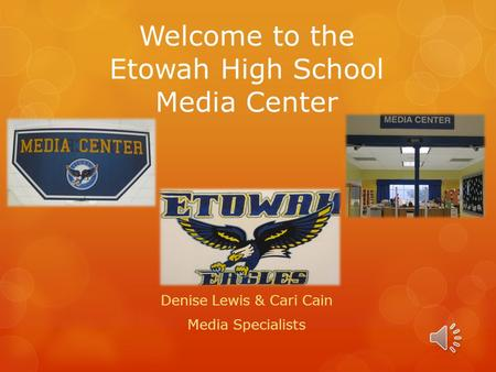 Welcome to the Etowah High School Media Center Denise Lewis & Cari Cain Media Specialists.