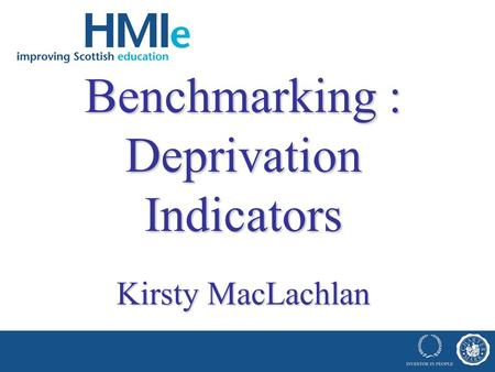 Benchmarking : Deprivation Indicators Kirsty MacLachlan.