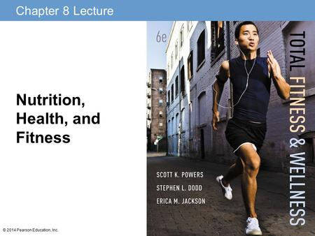 Chapter 8 Lecture © 2014 Pearson Education, Inc. Nutrition, Health, and Fitness.