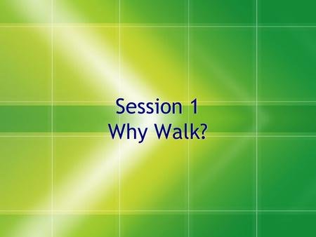 Session 1 Why Walk?. Folders  Please place all handouts from sessions in your folder to help track progress and save information for the future.
