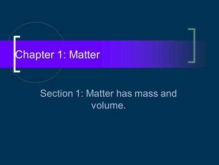 Chapter 1: Matter Section 1: Matter has mass and volume.