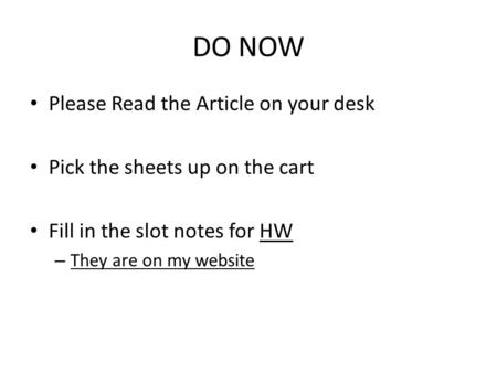 DO NOW Please Read the Article on your desk Pick the sheets up on the cart Fill in the slot notes for HW – They are on my website.