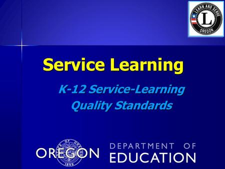 Service Learning K-12 Service-Learning Quality Standards.