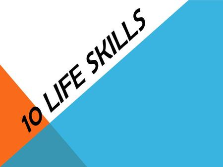 10 LIFE SKILLS. 1. ASSESSING YOUR HEALTH Evaluating your actions and behaviors that affect your health may help you make better decisions about yourself.