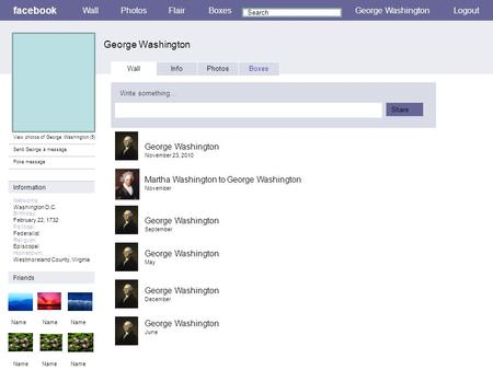 Facebook George Washington WallPhotosFlairBoxesGeorge WashingtonLogout View photos of George Washington (5) Send George a message Poke message Wall InfoPhotosBoxes.