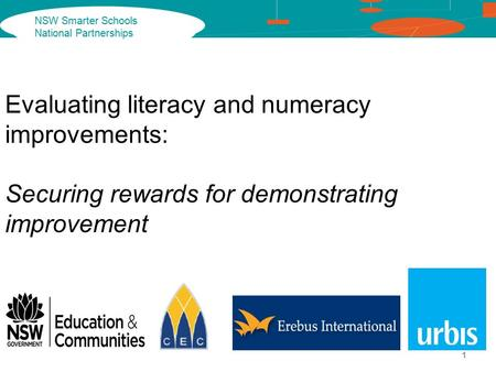 NSW Smarter Schools National Partnerships Evaluating literacy and numeracy improvements: Securing rewards for demonstrating improvement 1.