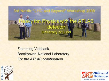 Heavy Ion Physics with the ATLAS detector University of Lund Flemming Videbaek Brookhaven National Laboratory For the ATLAS collaboration.