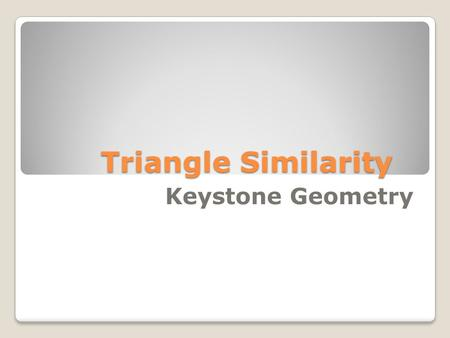 Triangle Similarity Keystone Geometry. 2 Two polygons are similar if and only if their corresponding angles are congruent and the measures of their corresponding.