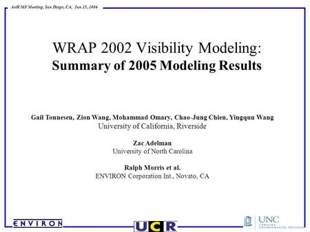 AoH/MF Meeting, San Diego, CA, Jan 25, 2006 WRAP 2002 Visibility Modeling: Summary of 2005 Modeling Results Gail Tonnesen, Zion Wang, Mohammad Omary, Chao-Jung.