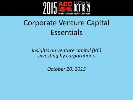 Corporate Venture Capital Essentials Insights on venture capital (VC) investing by corporations October 20, 2015.