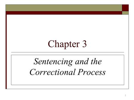 Chapter 3 Sentencing and the Correctional Process 1.