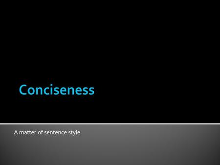 A matter of sentence style. What is conciseness?