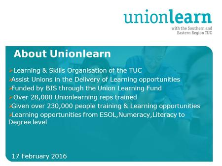 Organised crime 17 February 2016  Learning & Skills Organisation of the TUC  Assist Unions in the Delivery of Learning opportunities  Funded by BIS.