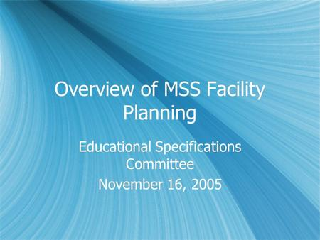 Overview of MSS Facility Planning Educational Specifications Committee November 16, 2005 Educational Specifications Committee November 16, 2005.