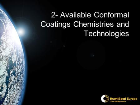 2- Available Conformal Coatings Chemistries and Technologies.