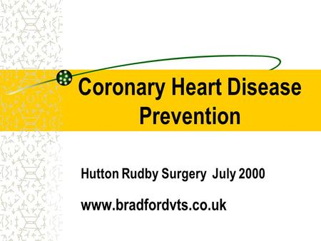 Coronary Heart Disease Prevention Hutton Rudby Surgery July 2000 www.bradfordvts.co.uk.