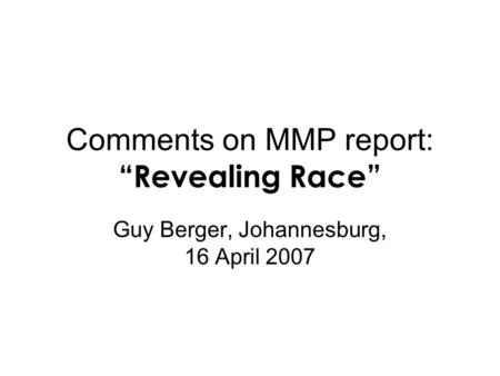 "Comments on MMP report: ""Revealing Race"" Guy Berger, Johannesburg, 16 April 2007."