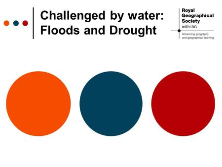 Challenged by water: Floods and Drought. Watch this video (from 15:08 minutes – 19:30 minutes). https://www.youtube.com/watch?v=deta5DscPS4 https://www.youtube.com/watch?v=deta5DscPS4.
