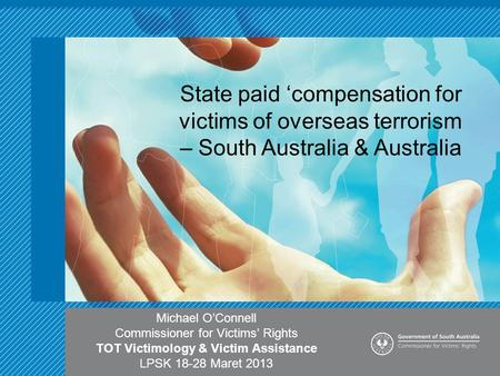 State paid 'compensation for victims of overseas terrorism – South Australia & Australia Michael O'Connell Commissioner for Victims' Rights TOT Victimology.