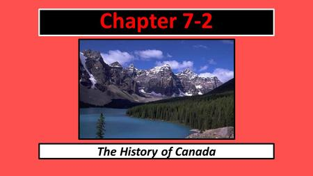 Chapter 7-2 The History of Canada. AD 10001400 16081750's 18671885 1897 History of Canada Use Pages 174-179 in the textbook to help you.