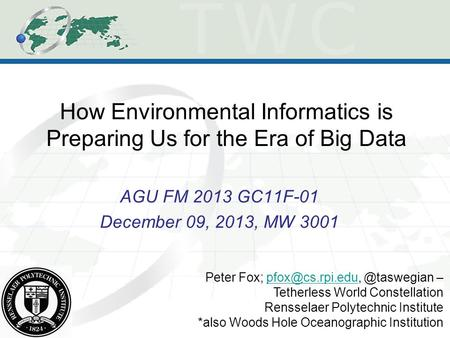 How Environmental Informatics is Preparing Us for the Era of Big Data AGU FM 2013 GC11F-01 December 09, 2013, MW 3001 Peter