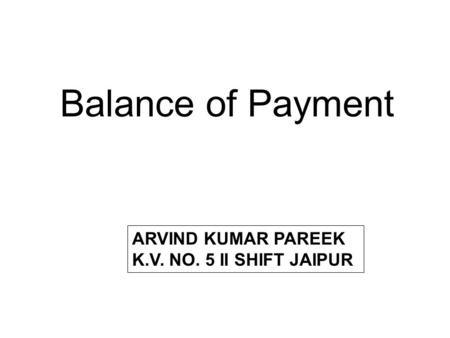 Balance of Payment ARVIND KUMAR PAREEK K.V. NO. 5 II SHIFT JAIPUR.