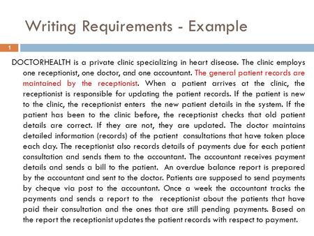Writing Requirements - Example 1 DOCTORHEALTH is a private clinic specializing in heart disease. The clinic employs one receptionist, one doctor, and one.