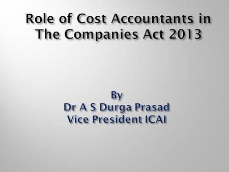 "Cost Accountants and Companies Act 2013 . "" EXPERT "" includes a cost accountant. Role in the Formation of the company for signing declaration of Form."