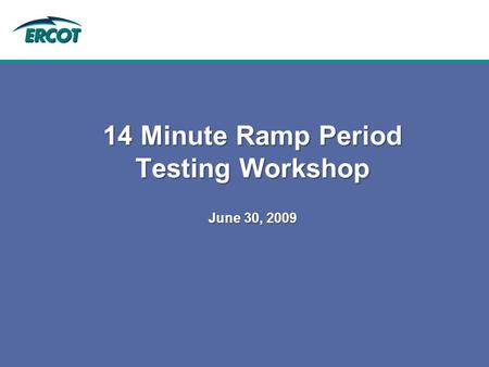 14 Minute Ramp Period Testing Workshop June 30, 2009.