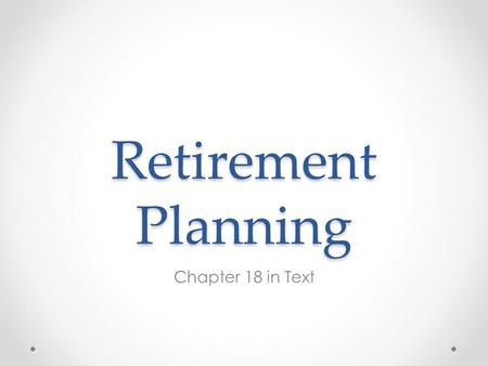 Retirement Planning Chapter 18 in Text. Two Types of Retirement Plans Defined Benefit Plans o Employer-sponsored plan o Benefits are typically determined.
