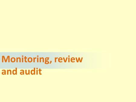 Monitoring, review and audit. Learning outcomes  To be able to use a variety of proactive and reactive monitoring procedures  To be able to carry out.