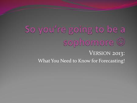 V ERSION 2013: What You Need to Know for Forecasting!