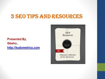 3 SEO Tips and Resources Presented By, Gbeho,